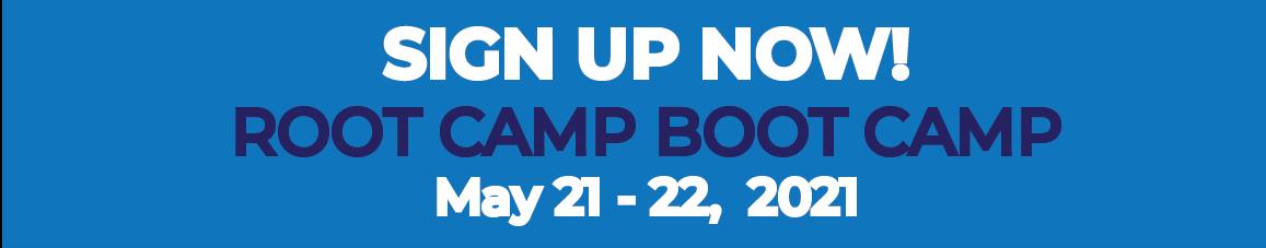 Root Camp Boot Camp May 21 - 22, 2021
